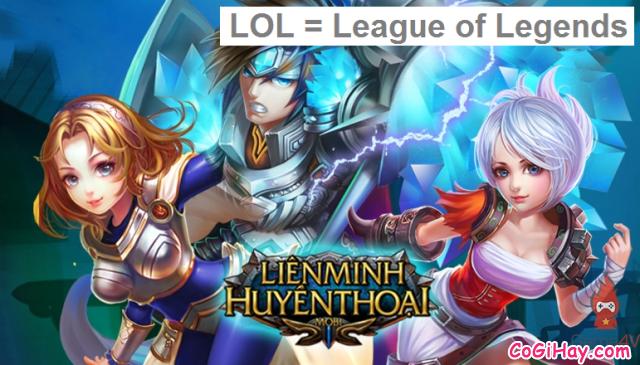 lol là leaque of legends - liên minh huyền thoại