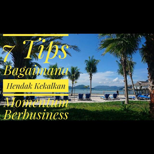 7 Tips Bagaimana Hendak Kekalkan Momentum Berbusiness. Semoga Bermanfaat!