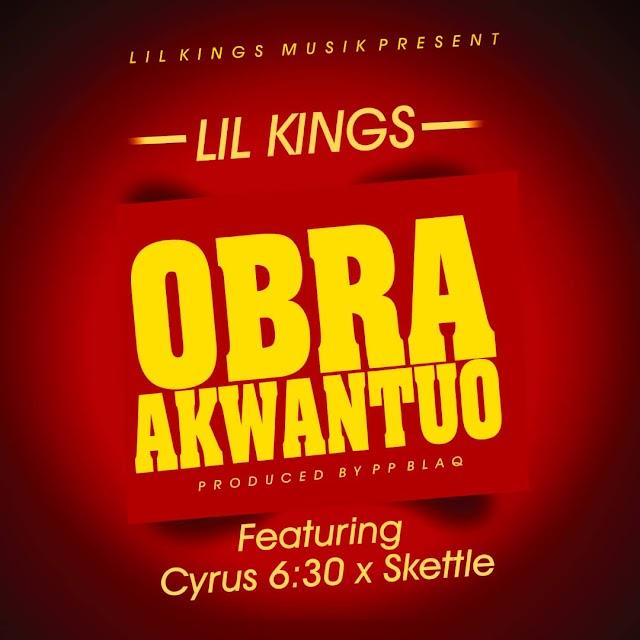 Lil Kings-Obra Akwantuo-Ft-Cyrus 6:30 X Skettle-(Prod. By Pp Blaq).