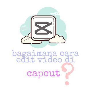 Ilustrasi edit video di capcut