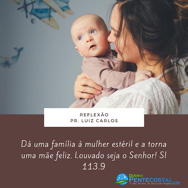 Dá uma família à mulher estéril e a torna uma mãe feliz. Louvado seja o Senhor! Sl 113.9