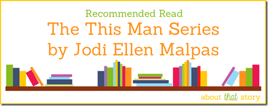 Recommeded Read: The This Man Series by Jodi Ellen Malpas