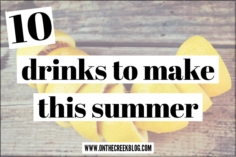 10 Drinks To Make This Summer