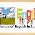 FUTURE OF ENGLISH IN INDIA