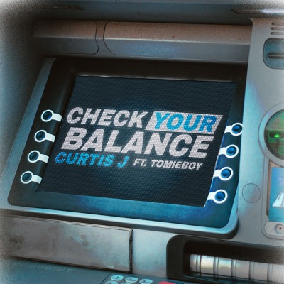 Curtis J ft. Tomie Boy – Check Your Balance
