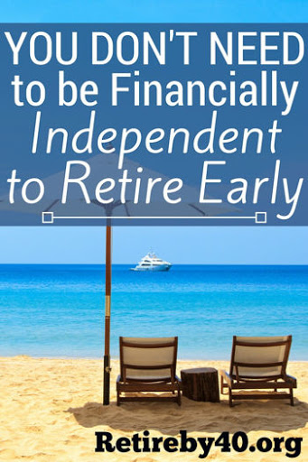 You don't need to be financial independent to retire early