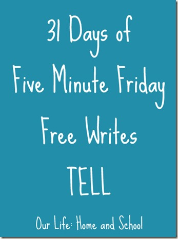 31 Days of Five Minute Friday Free Writes - TELL