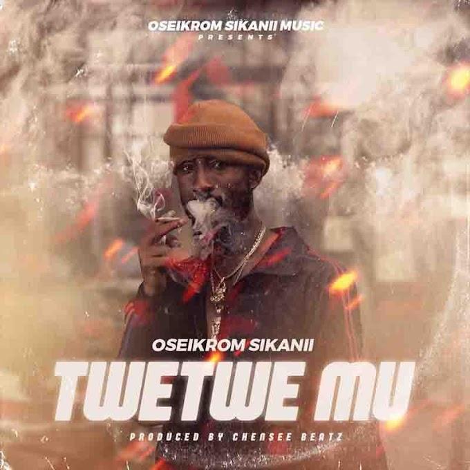 Oseikrom Sikanii – Twetwe Mu | Mp3 Song