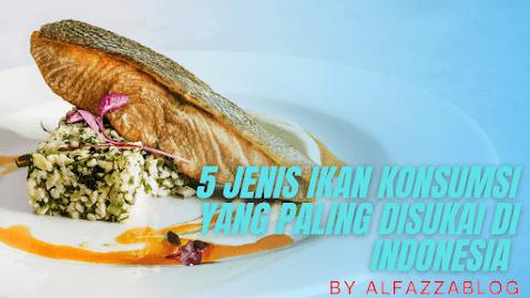 5 Jenis Ikan Konsumsi Yang Paling Disukai Di Indonesia