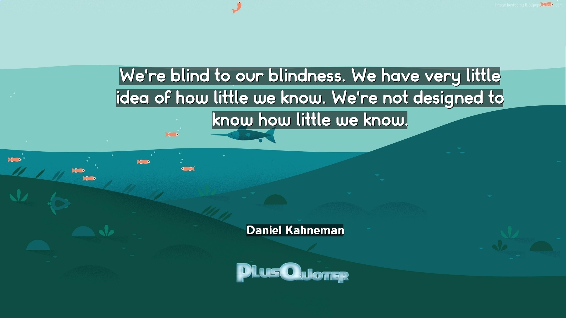 Blind Quotes We're Blind To Our Blindnesswe Have Very Little Idea Of How