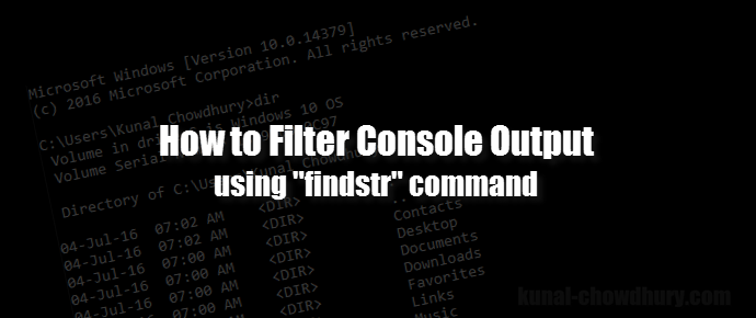 How to filter Console output using findstr command? (www.kunal-chowdhury.com)