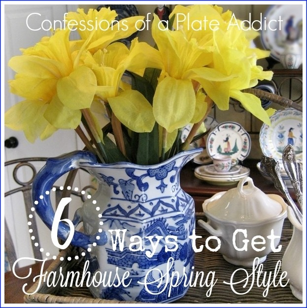 CONFESSIONS OF A PLATE ADDICT Six Ways to get Farmhouse Spring Style