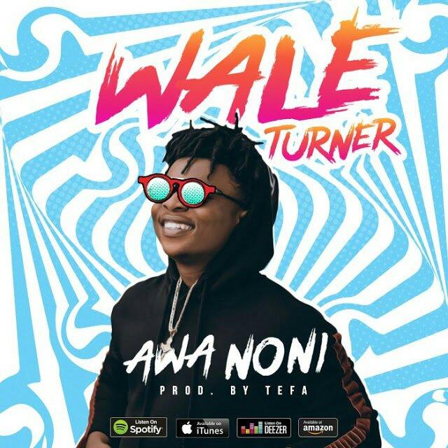 [Music] Wale Turner – Awa Noni   @WaleTurner