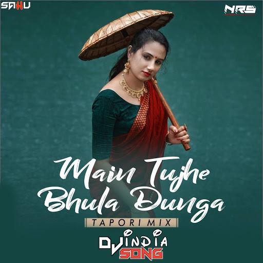 Main Tujhe Bhula Dunga Dj Naresh NRS Tapori Mix