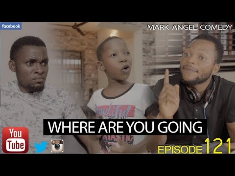 [Comedy Video] Mark Angel Comedy Episode - 122 (Where Are You Going) [Starr. Emanuella]