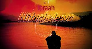 Audio | Ibraah - Nitachelewa | Download Mp3