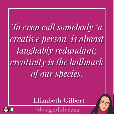 "To even call somebody ""a creative person"" is almost laughably redundant; creativity is the hallmark of our species."