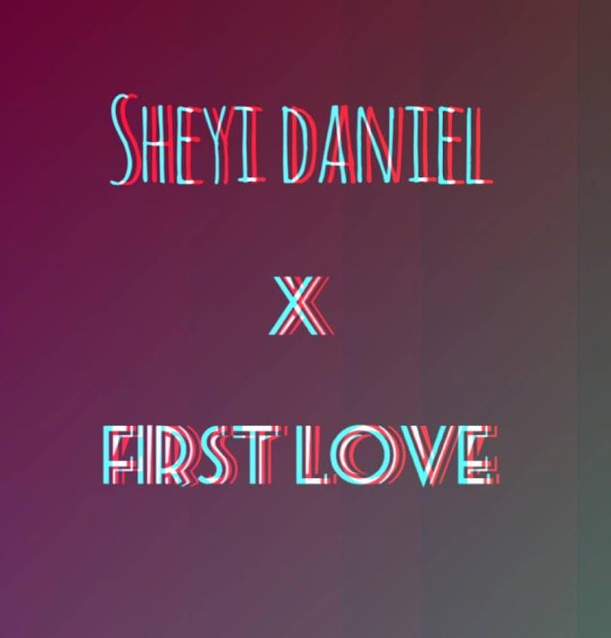 [Music] SHEYI DANIEL - FIRST LOVE