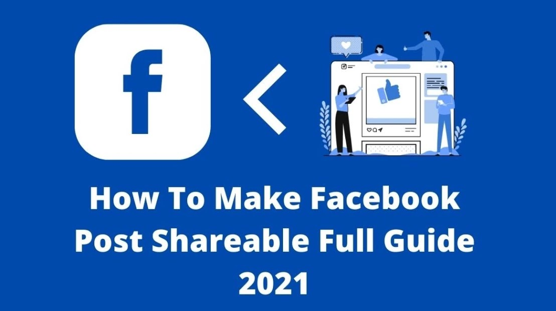 How To Make Facebook Post Shareable Full Guide 2021