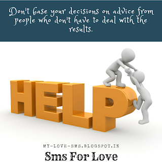 Dont base your Decisions on Advice from