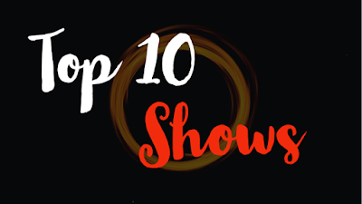 Top 10 Shows you must watch once