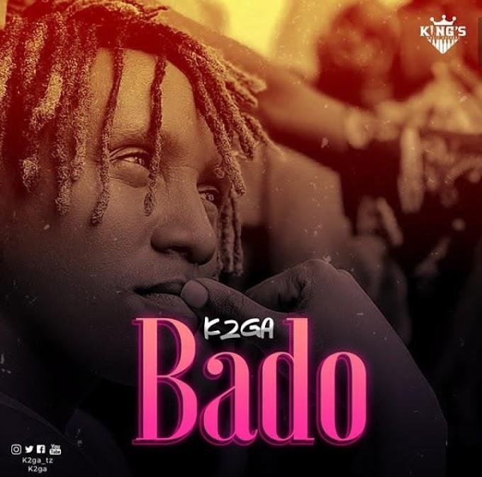 Audio | K2ga - Bado | Mp3 Download