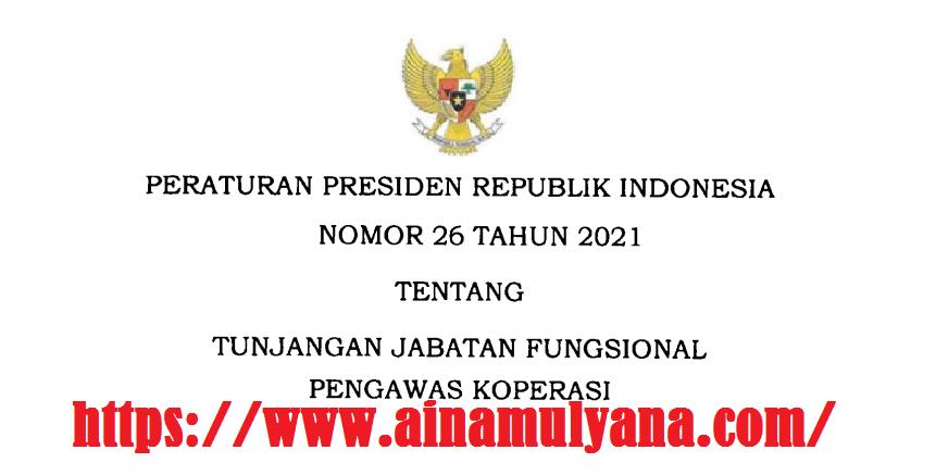 Perpres Nomor 26 Tahun 2021 Tentang Tunjangan Jabatan Fungsional Pengawas Koperasi
