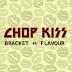 Music: Bracket ft Flavour - Chop kiss