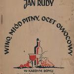 """Jan Rudy """"Wino, miód pitny, ocet owocowy w każdym domu z własnych surowców"""", Chłopska Spółdzielnia Wydawnicza, Warszawa 1947.jpg"""