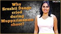 Why Srushti Dange cried during Mupparimanam shoot?