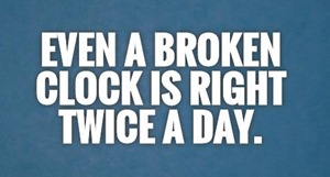 even-a-broken-clock-is-right-twice-a-day-quote-1