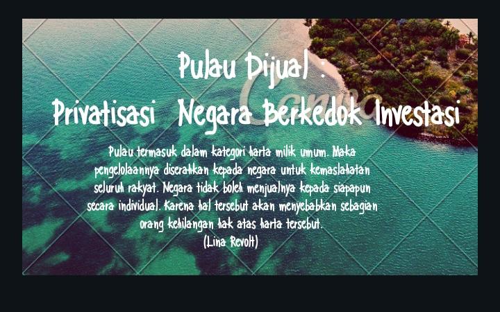 Pulau Dijual : Privatisasi Kekayaan Negara Berkedok Investasi