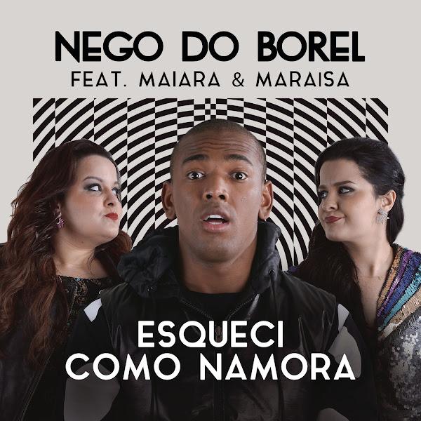 Baixar Esqueci Como Namora – Nego do Borel feat. Maiara & Maraisa