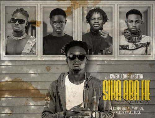 Kweku Darlington — Sika Aba Fie (Remix) ft Kuami Eugene,Fameye,Yaw TOG & Kweku Flick