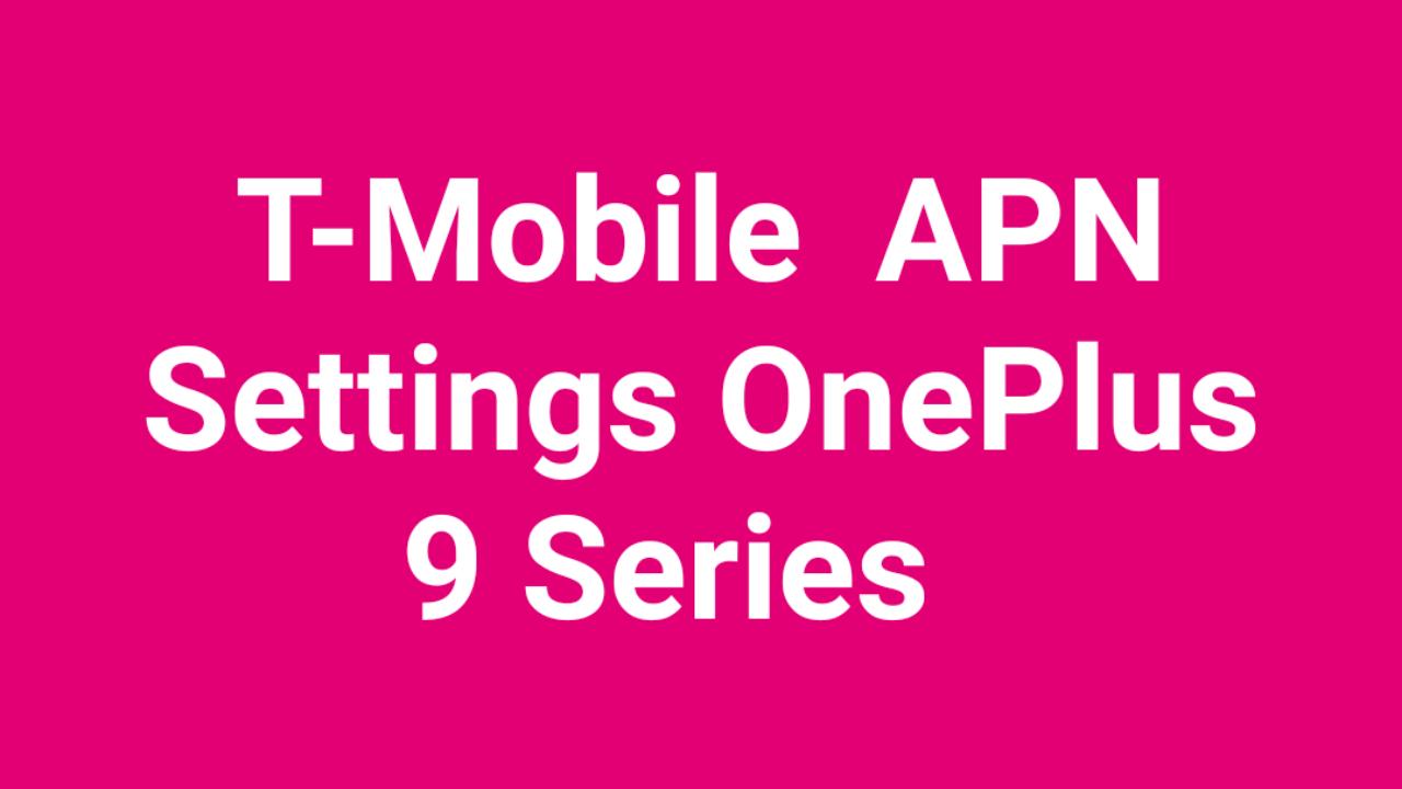 T-Mobile APN Settings OnePlus 9, OnePlus 9 Pro
