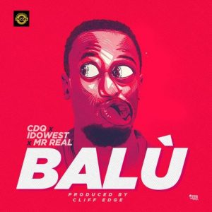 [Music] CDQ – Balu Ft. Idowest & Mr Real | @CDQolowo @officialidowest