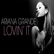 Lovin' It - Ariana Grande MP3