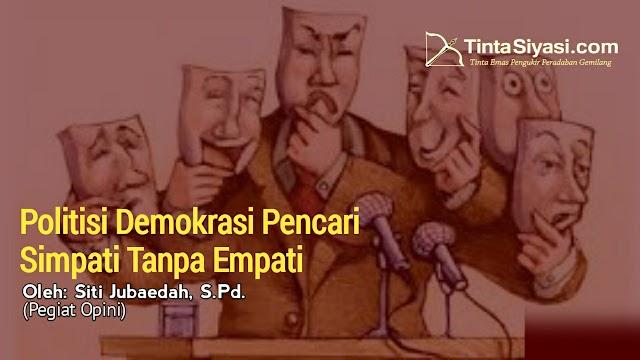 Politisi Demokrasi Pencari Simpati Tanpa Empati