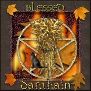 Blessed Samhain, Blessed Be