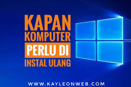 Kapan komputer perlu di Instal Ulang ?