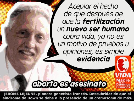 Jérôme Lejeume. Aceptar el hecho de que después que la fertilización un nuevo ser humano cobra vida, ya no es un motivo de pruebas u opiniones, es simple evidencia