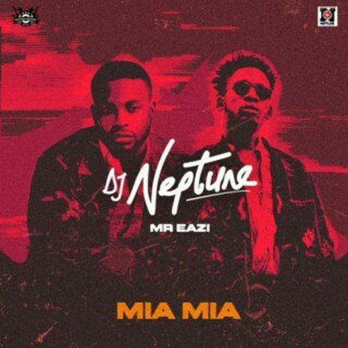 [Music] DJ Neptune – Mia Mia Ft. Mr Eazi | @MrEazi