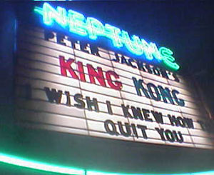Camera photo of the Neptune Theater Marquee in Seattle, WA on December 20, 2005. Peter Jacksons King Kong, I wish I knew how to quit you. Photo by Nick Peyton.