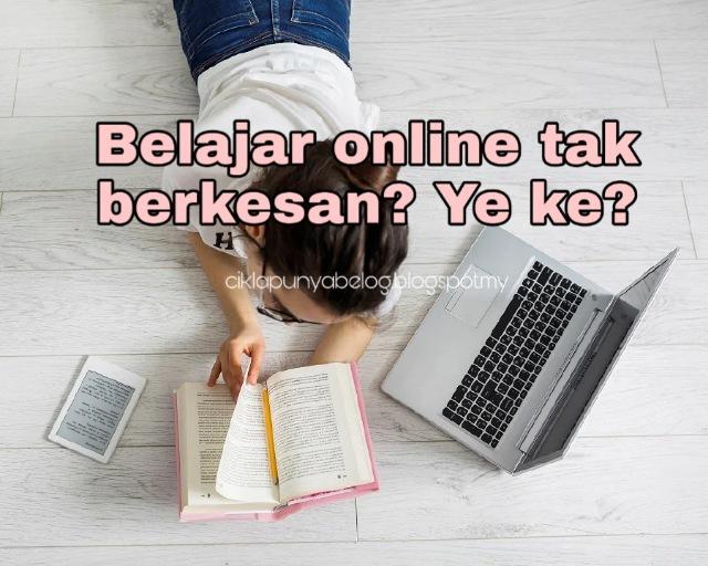 Belajar online tak berkesan? Ye ke?