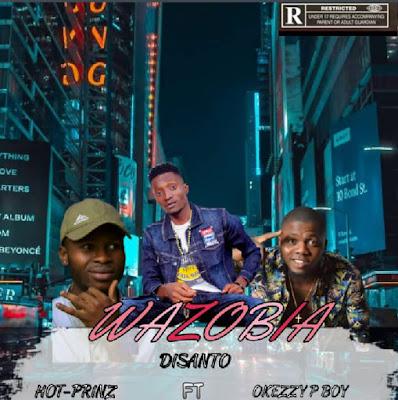 Disanto – Wazobia ft. HotPrinz & Okezzy P Boy