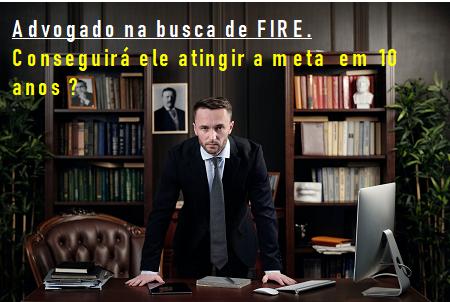 Estudo de caso: Advogado com plano de se tornar FIRE em 2030