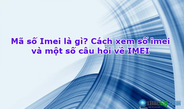 Giải thích mã số Imei và một số câu hỏi về IMEI + Hình 1