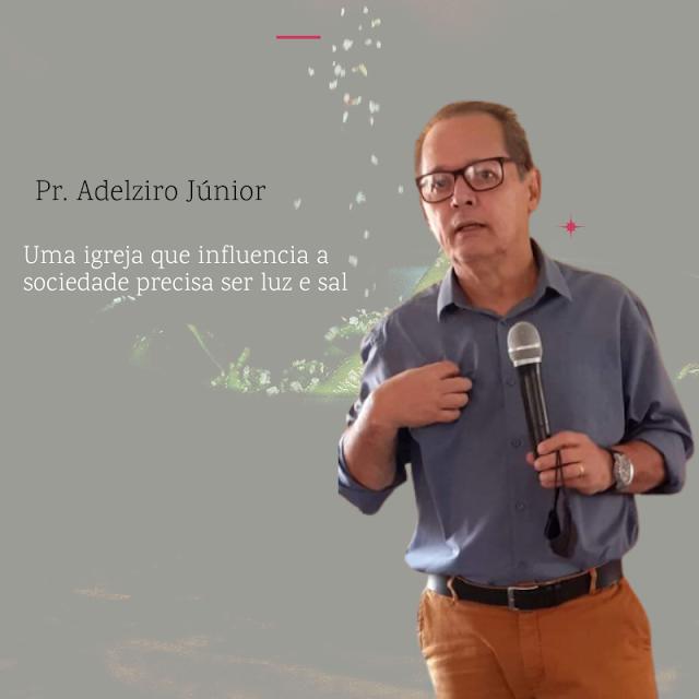 """Artigo """"Uma igreja que influencia a sociedade precisa ser luz e sal"""" Pr. Adelziro Júnior"""