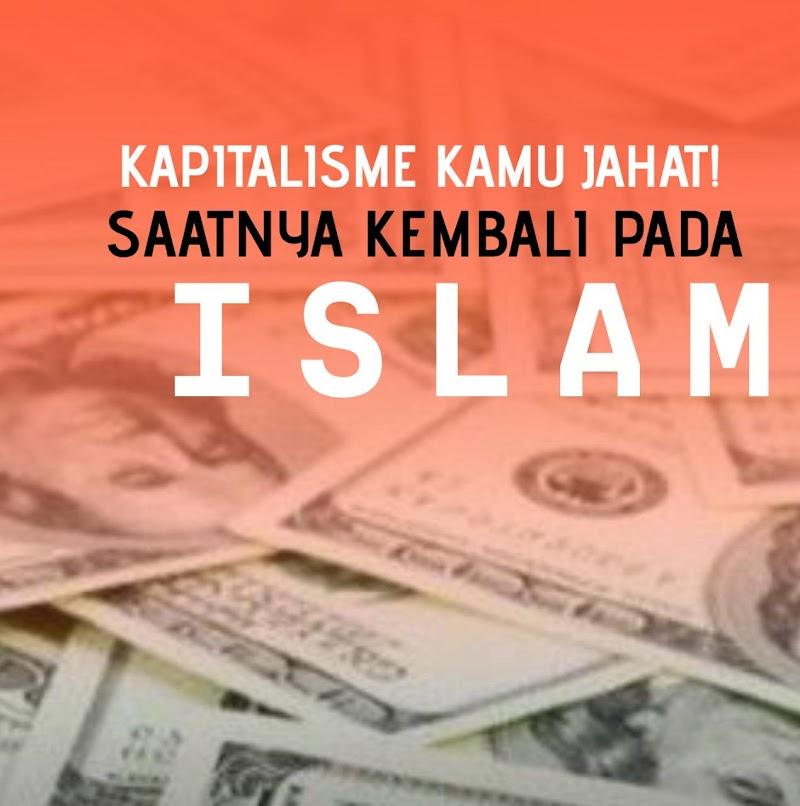 Kapitalisme Kamu Jahat! Saatnya Kembali Pada Islam