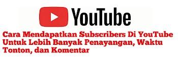 Cara Mendapatkan Subscribers Di YouTube Untuk Lebih Banyak Penayangan, Waktu Tonton, dan Komentar